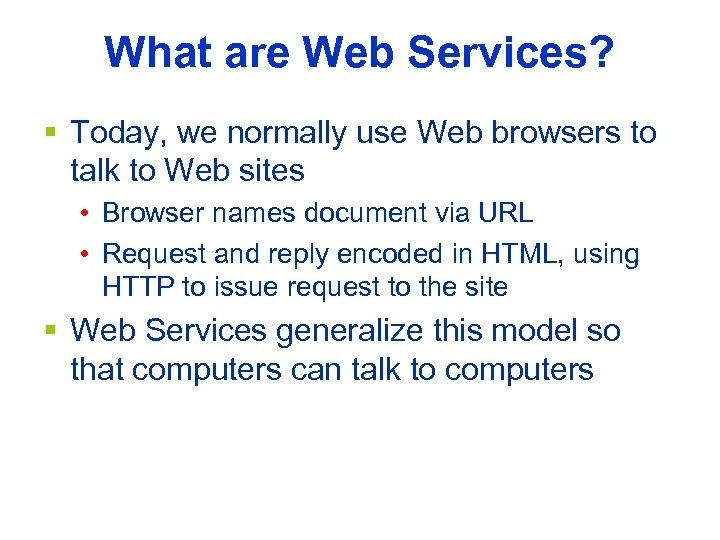 What are Web Services? § Today, we normally use Web browsers to talk to