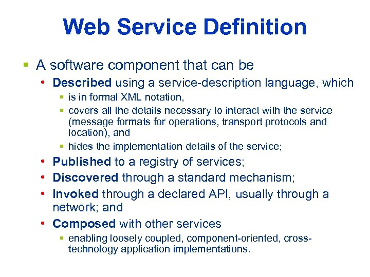 Web Service Definition § A software component that can be • Described using a