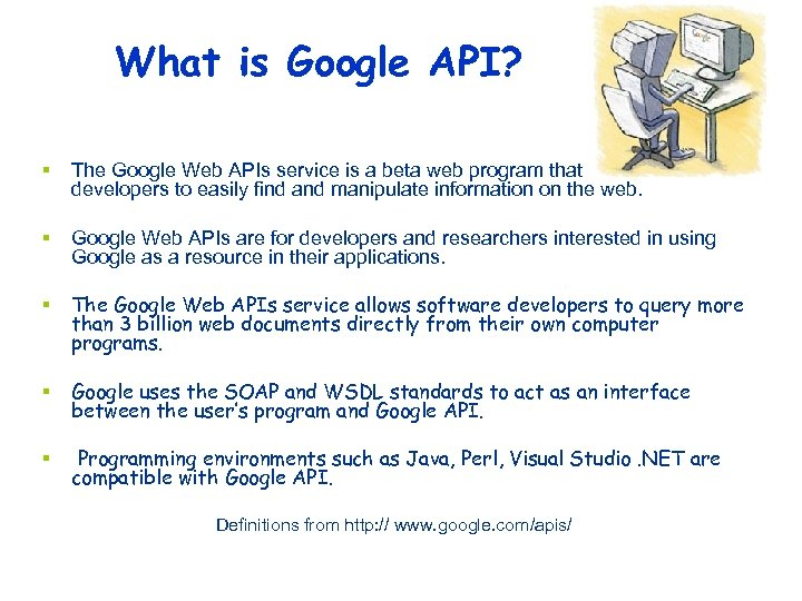 What is Google API? § The Google Web APIs service is a beta web