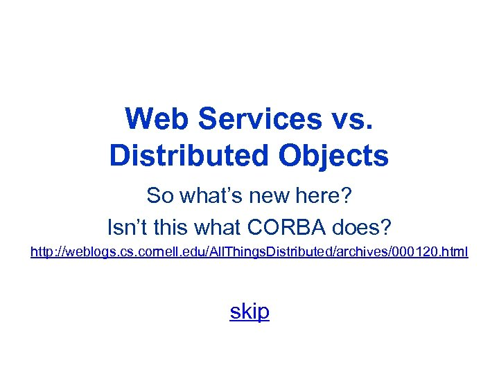 Web Services vs. Distributed Objects So what's new here? Isn't this what CORBA does?