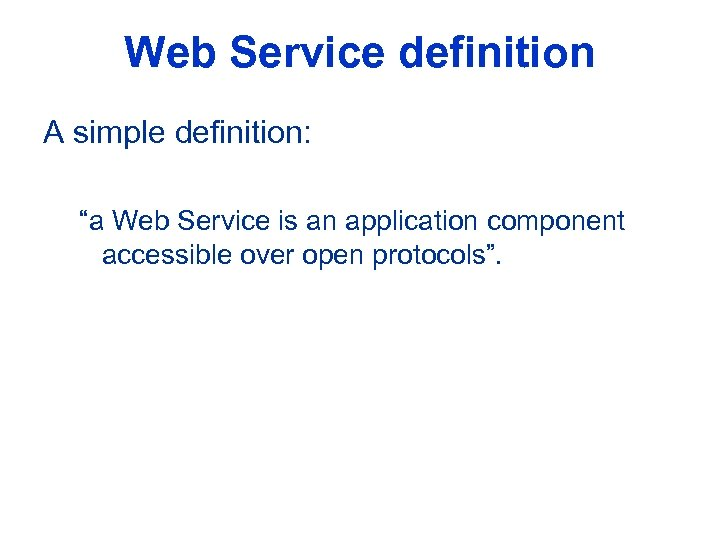 "Web Service definition A simple definition: ""a Web Service is an application component accessible"