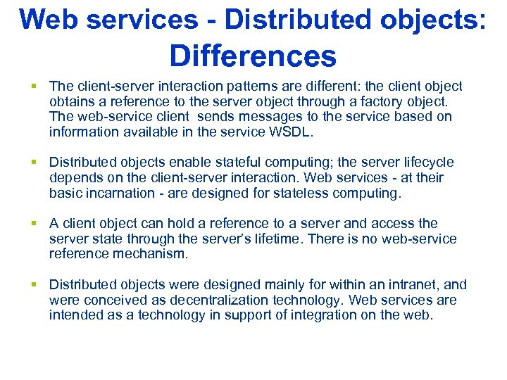 Web services - Distributed objects: Differences § The client-server interaction patterns are different: the