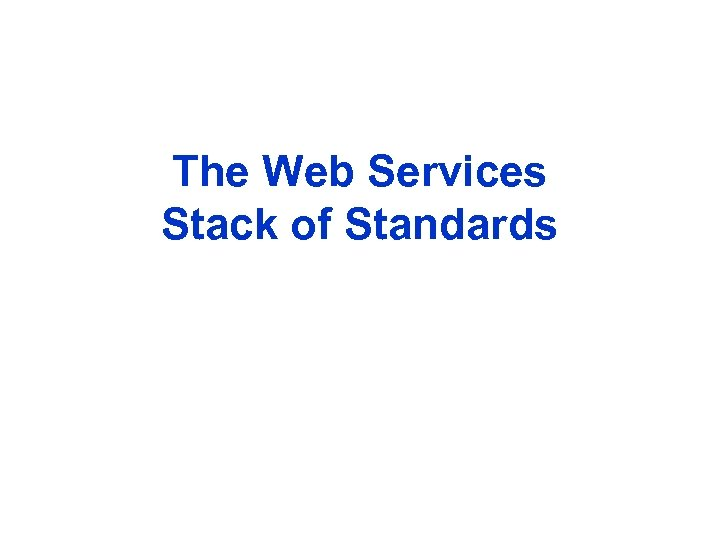 The Web Services Stack of Standards