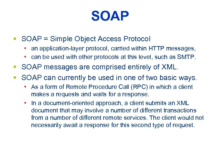 SOAP § SOAP = Simple Object Access Protocol • an application-layer protocol, carried within