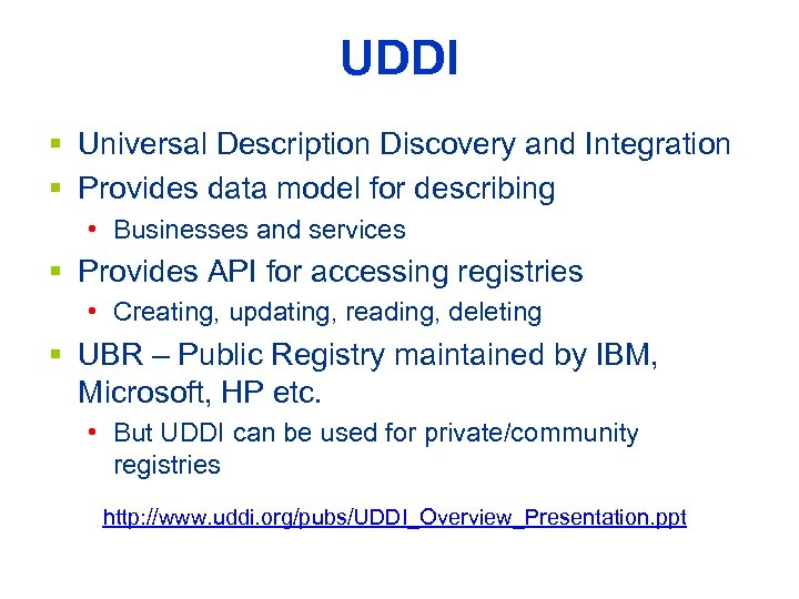 UDDI § Universal Description Discovery and Integration § Provides data model for describing •