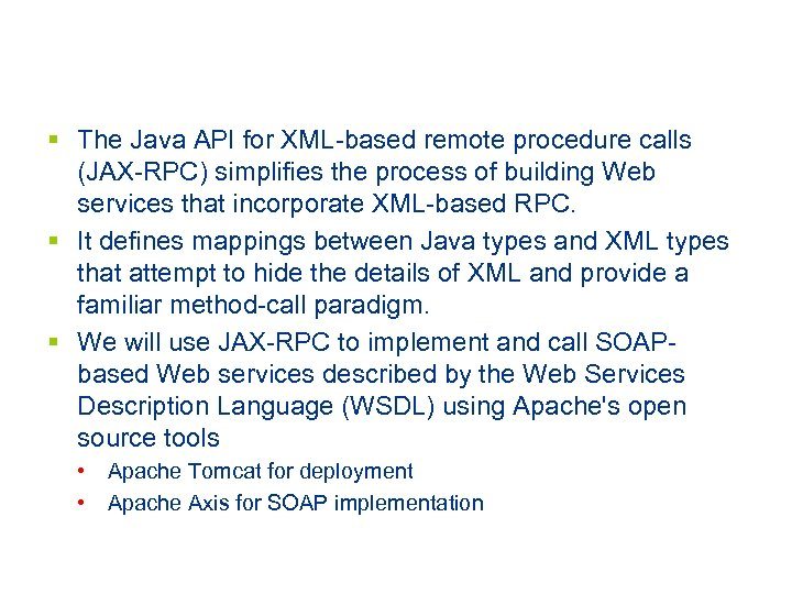 § The Java API for XML-based remote procedure calls (JAX-RPC) simplifies the process of