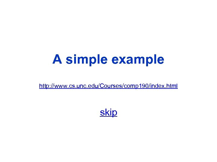 A simple example http: //www. cs. unc. edu/Courses/comp 190/index. html skip