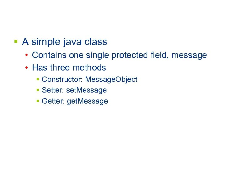 § A simple java class • Contains one single protected field, message • Has