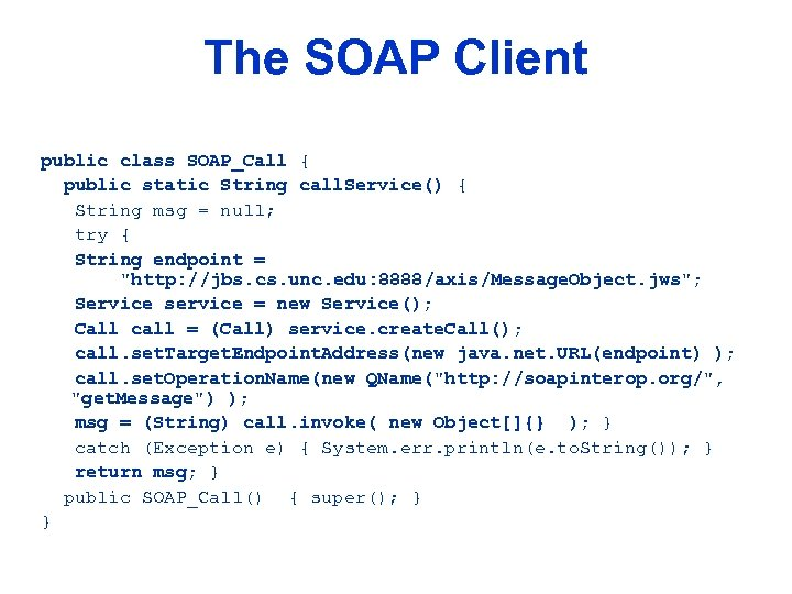 The SOAP Client public class SOAP_Call { public static String call. Service() { String