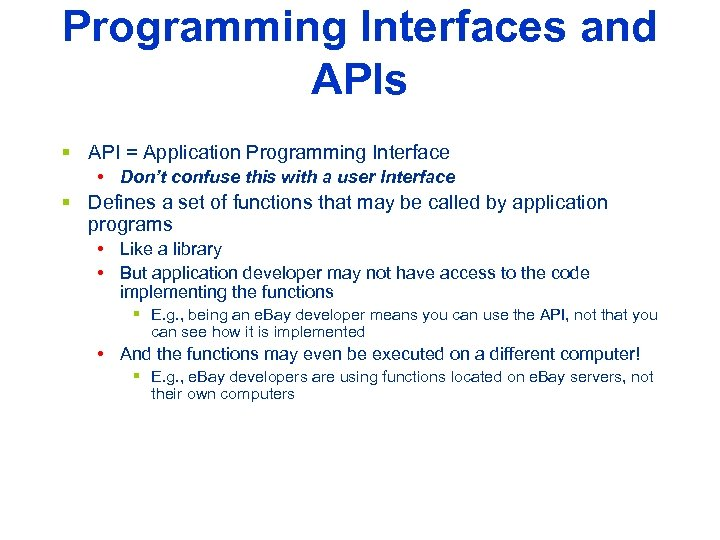 Programming Interfaces and APIs § API = Application Programming Interface • Don't confuse this
