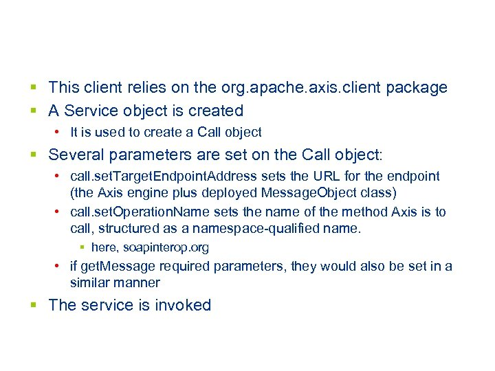 § This client relies on the org. apache. axis. client package § A Service