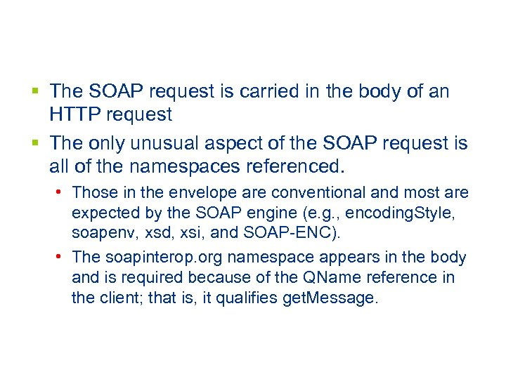 § The SOAP request is carried in the body of an HTTP request §
