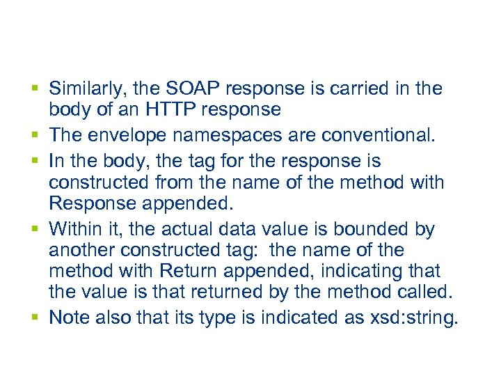 § Similarly, the SOAP response is carried in the body of an HTTP response