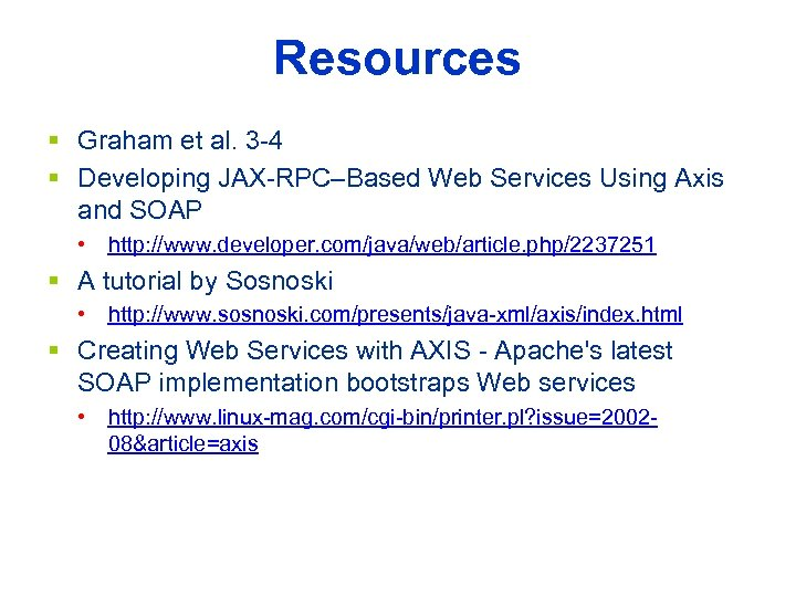Resources § Graham et al. 3 -4 § Developing JAX-RPC–Based Web Services Using Axis