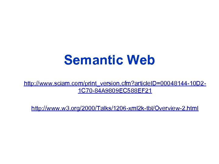 Semantic Web http: //www. sciam. com/print_version. cfm? article. ID=00048144 -10 D 21 C 70