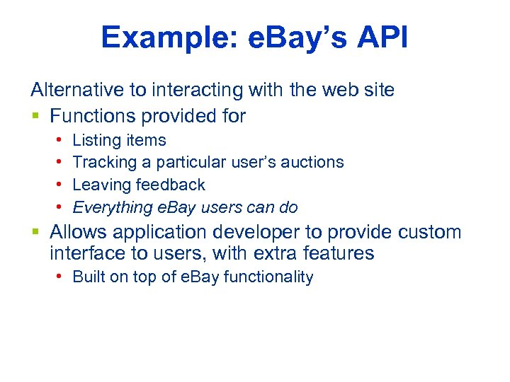 Example: e. Bay's API Alternative to interacting with the web site § Functions provided