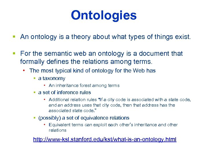 Ontologies § An ontology is a theory about what types of things exist. §