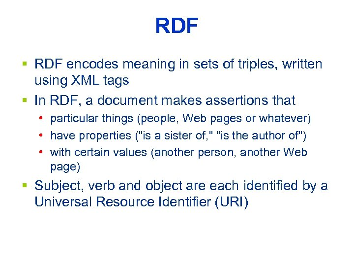 RDF § RDF encodes meaning in sets of triples, written using XML tags §