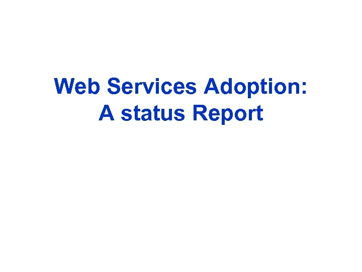 Web Services Adoption: A status Report