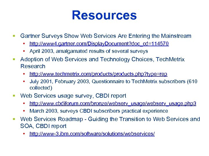 Resources § Gartner Surveys Show Web Services Are Entering the Mainstream • http: //www