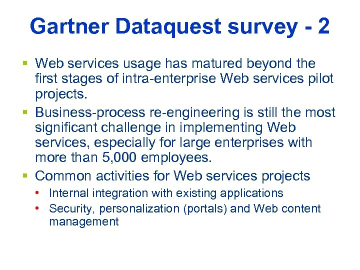 Gartner Dataquest survey - 2 § Web services usage has matured beyond the first