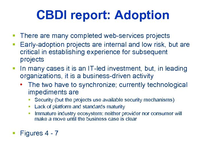 CBDI report: Adoption § There are many completed web-services projects § Early-adoption projects are