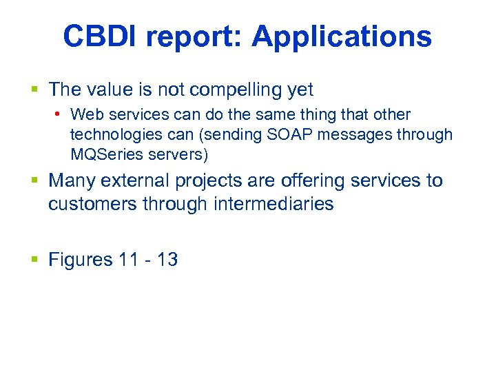 CBDI report: Applications § The value is not compelling yet • Web services can
