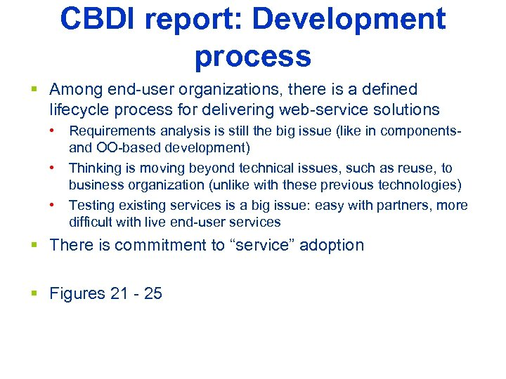 CBDI report: Development process § Among end-user organizations, there is a defined lifecycle process