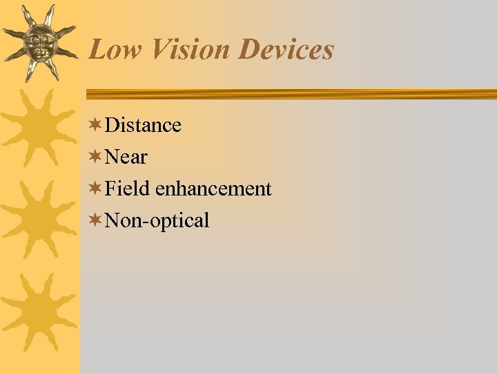 Low Vision Devices ¬Distance ¬Near ¬Field enhancement ¬Non-optical