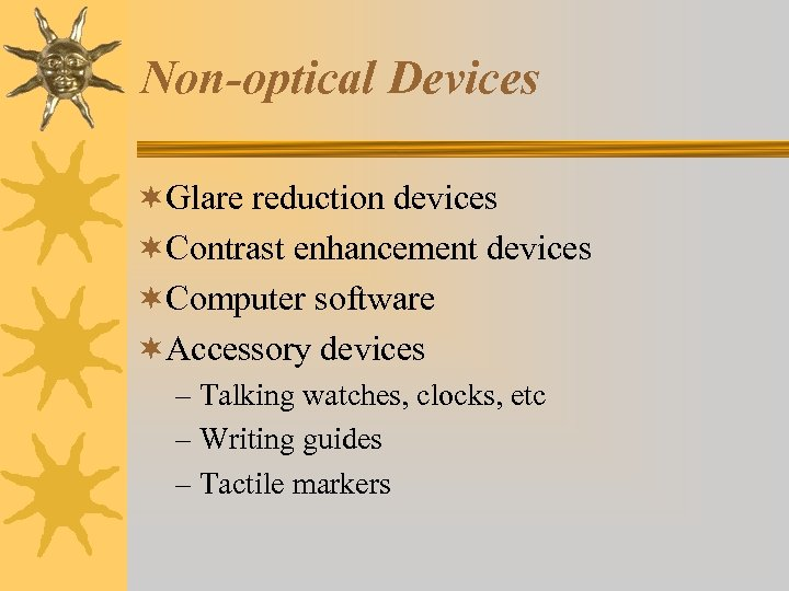 Non-optical Devices ¬Glare reduction devices ¬Contrast enhancement devices ¬Computer software ¬Accessory devices – Talking