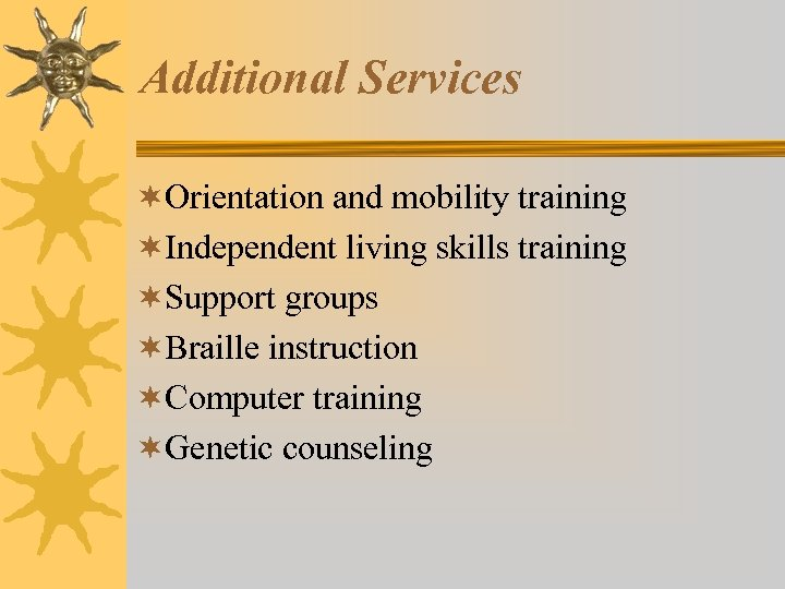 Additional Services ¬Orientation and mobility training ¬Independent living skills training ¬Support groups ¬Braille instruction