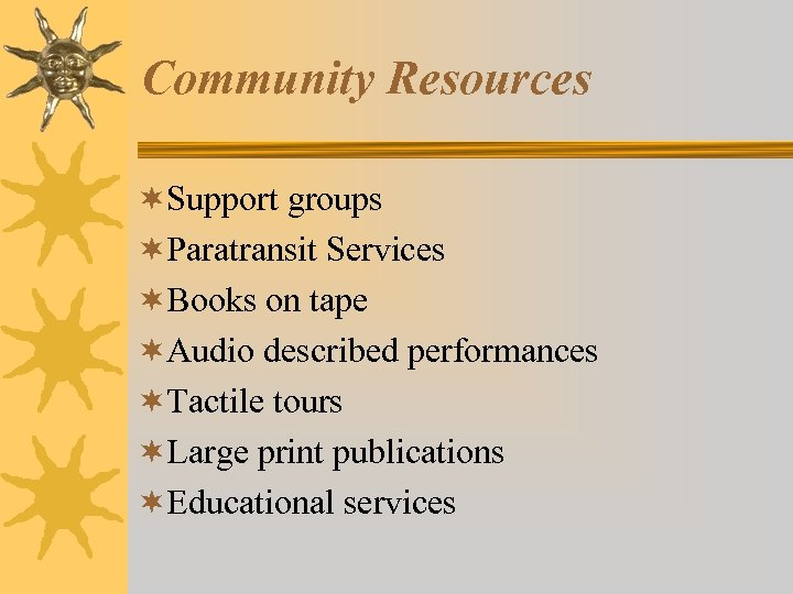 Community Resources ¬Support groups ¬Paratransit Services ¬Books on tape ¬Audio described performances ¬Tactile tours