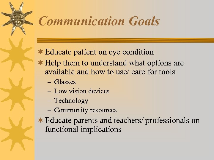 Communication Goals ¬ Educate patient on eye condition ¬ Help them to understand what