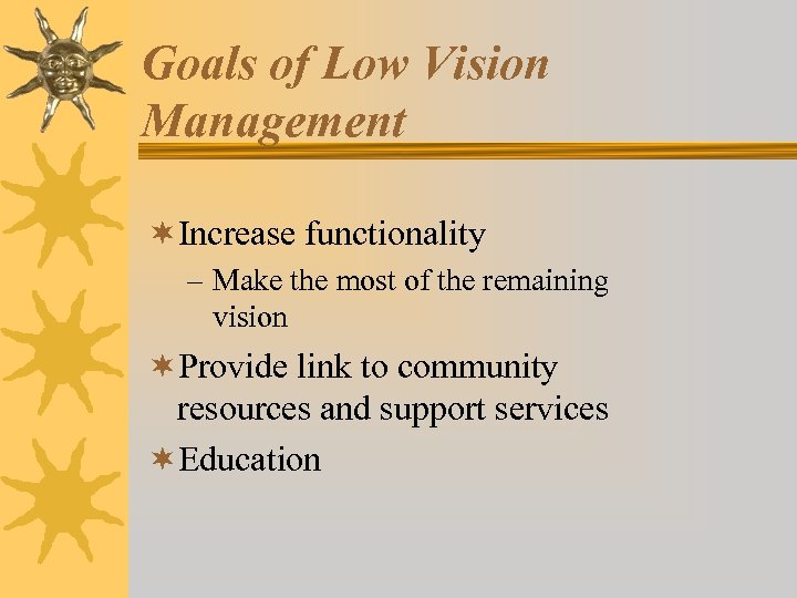 Goals of Low Vision Management ¬Increase functionality – Make the most of the remaining