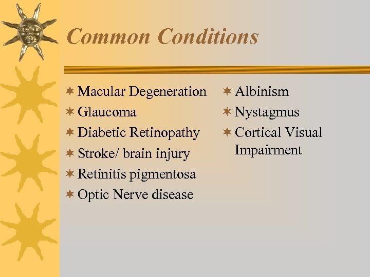 Common Conditions ¬ Macular Degeneration ¬ Glaucoma ¬ Diabetic Retinopathy ¬ Stroke/ brain injury