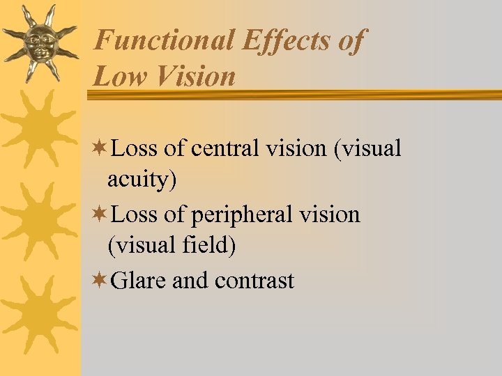 Functional Effects of Low Vision ¬Loss of central vision (visual acuity) ¬Loss of peripheral