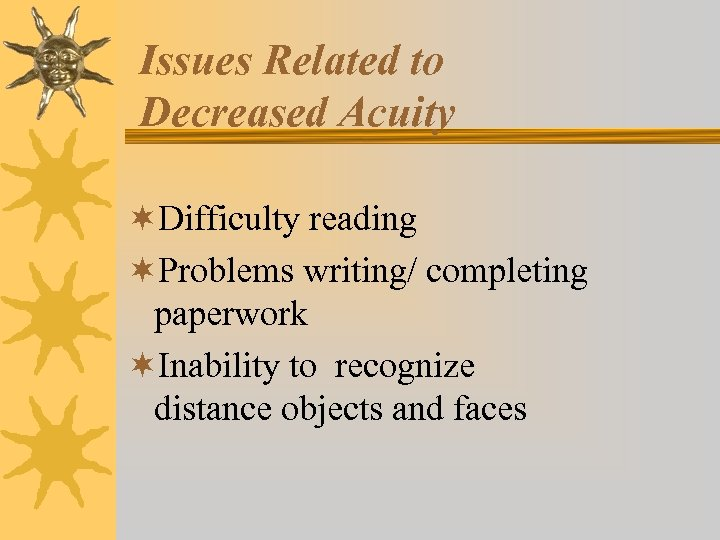 Issues Related to Decreased Acuity ¬Difficulty reading ¬Problems writing/ completing paperwork ¬Inability to recognize