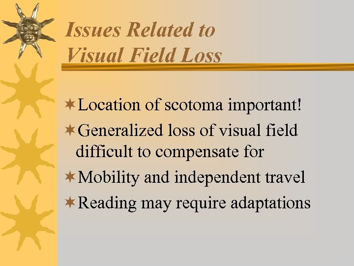 Issues Related to Visual Field Loss ¬Location of scotoma important! ¬Generalized loss of visual