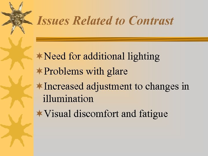 Issues Related to Contrast ¬Need for additional lighting ¬Problems with glare ¬Increased adjustment to