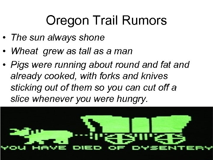 Oregon Trail Rumors • The sun always shone • Wheat grew as tall as