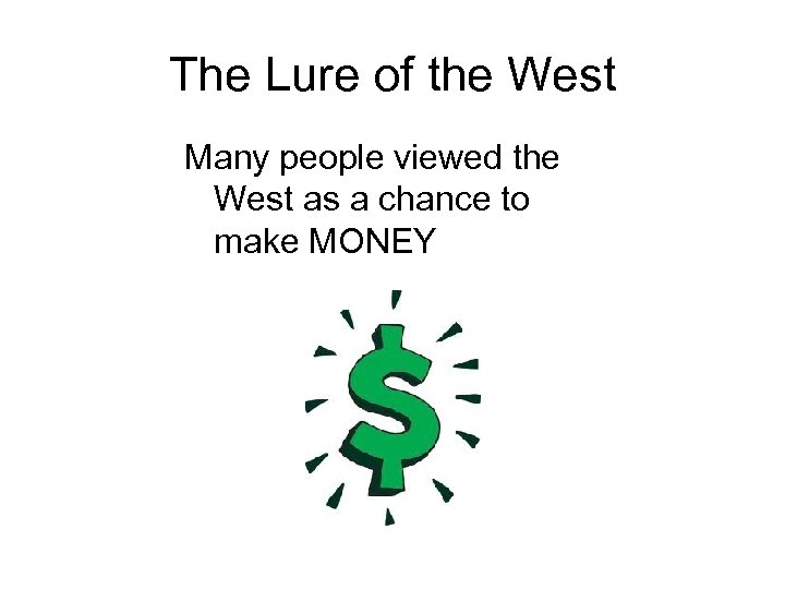 The Lure of the West Many people viewed the West as a chance to