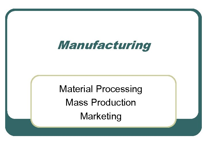 Manufacturing Material Processing Mass Production Marketing