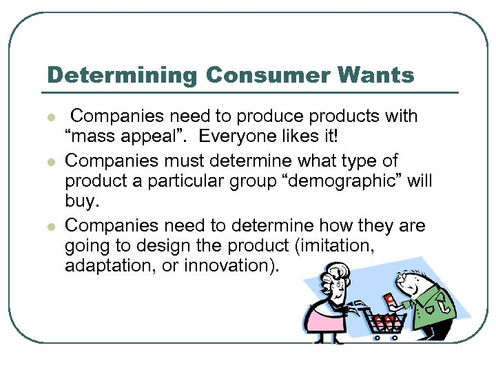 """Determining Consumer Wants l l l Companies need to produce products with """"mass appeal""""."""