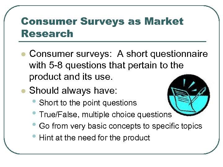 Consumer Surveys as Market Research l l Consumer surveys: A short questionnaire with 5
