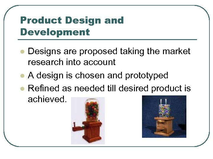 Product Design and Development l l l Designs are proposed taking the market research