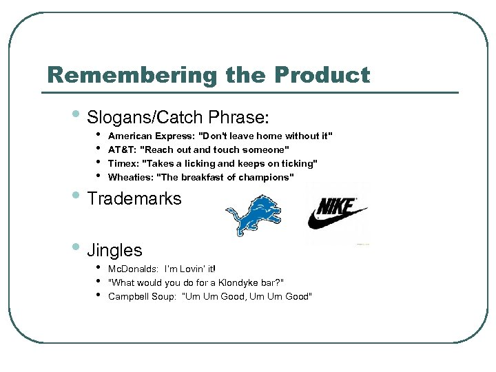 Remembering the Product • Slogans/Catch Phrase: • • American Express: