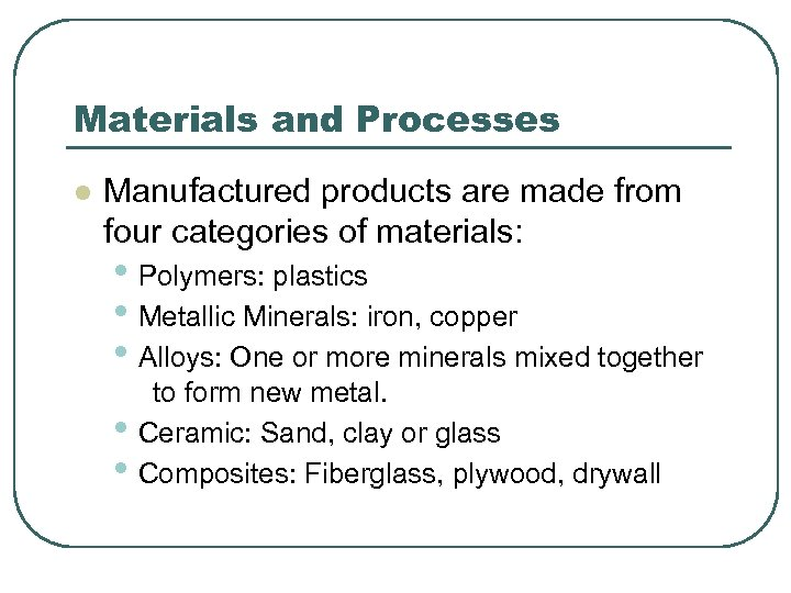Materials and Processes l Manufactured products are made from four categories of materials: •