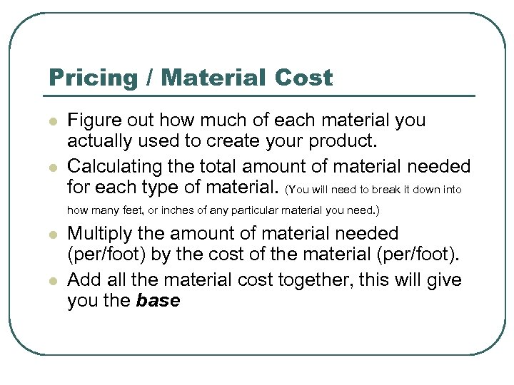 Pricing / Material Cost l l Figure out how much of each material you