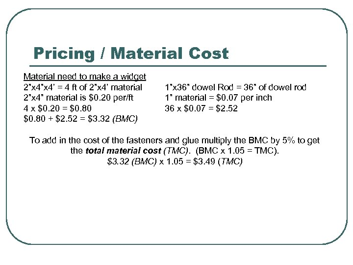 """Pricing / Material Cost Material need to make a widget 2""""x 4' = 4"""