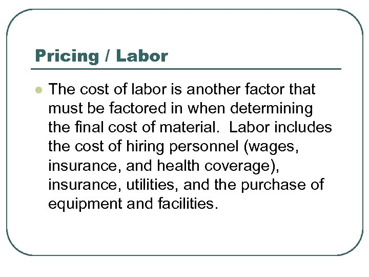 Pricing / Labor l The cost of labor is another factor that must be